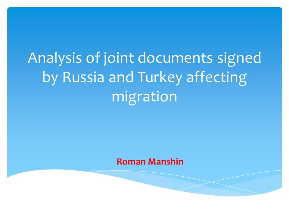 Analysis of joint documents signed by Russia and Turkey affecting migration Roman Manshin