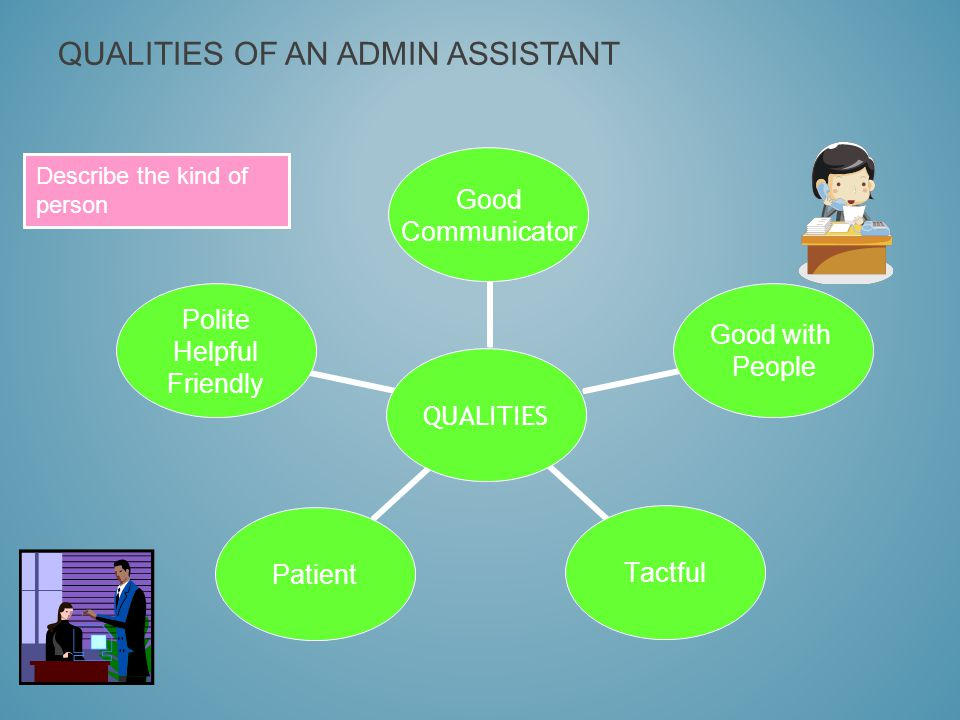QUALITIES OF AN ADMIN ASSISTANT Describe the kind of person