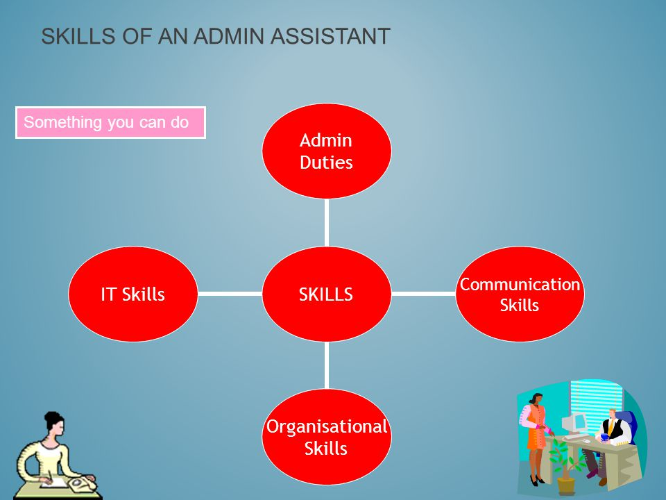 SKILLS OF AN ADMIN ASSISTANT Something you can do
