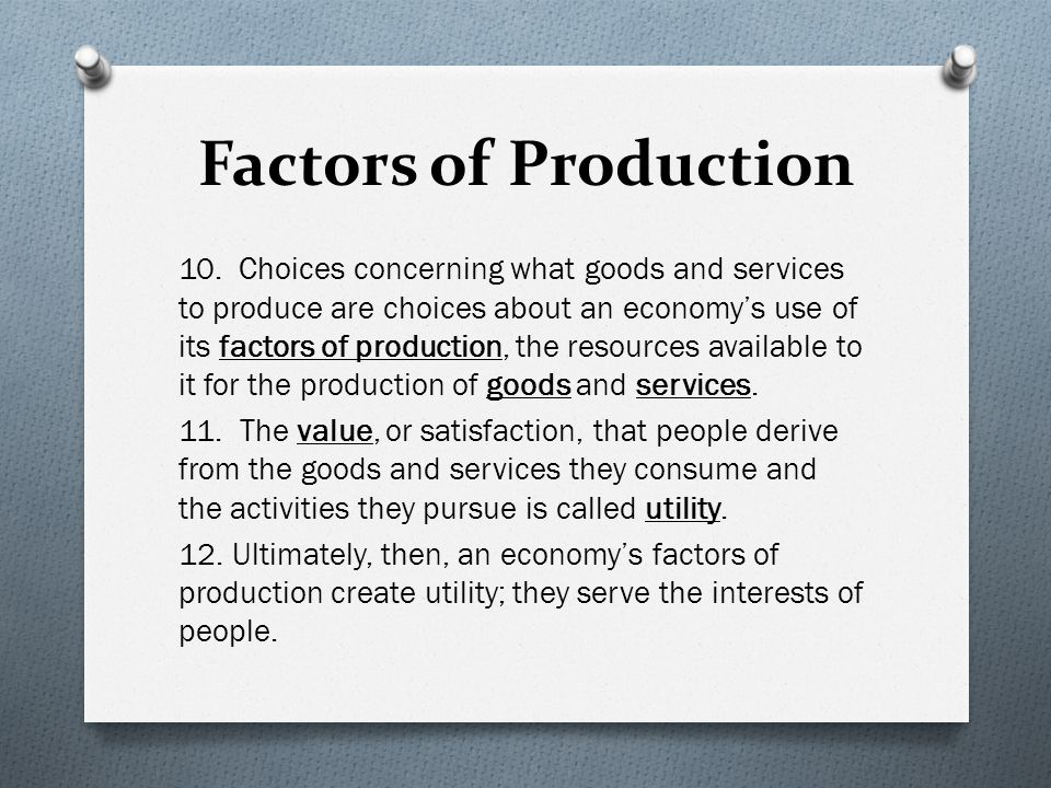 13.The factors of production in an economy are its labor, capital, and natural resources (Land).