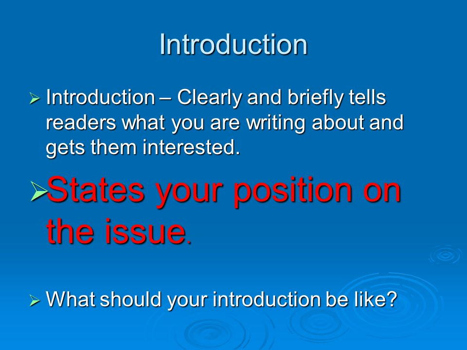 Introduction  Introduction – Clearly and briefly tells readers what you are writing about and gets them interested.