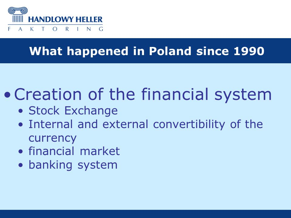 Creation of the financial system Stock Exchange Internal and external convertibility of the currency financial market banking system What happened in Poland since 1990