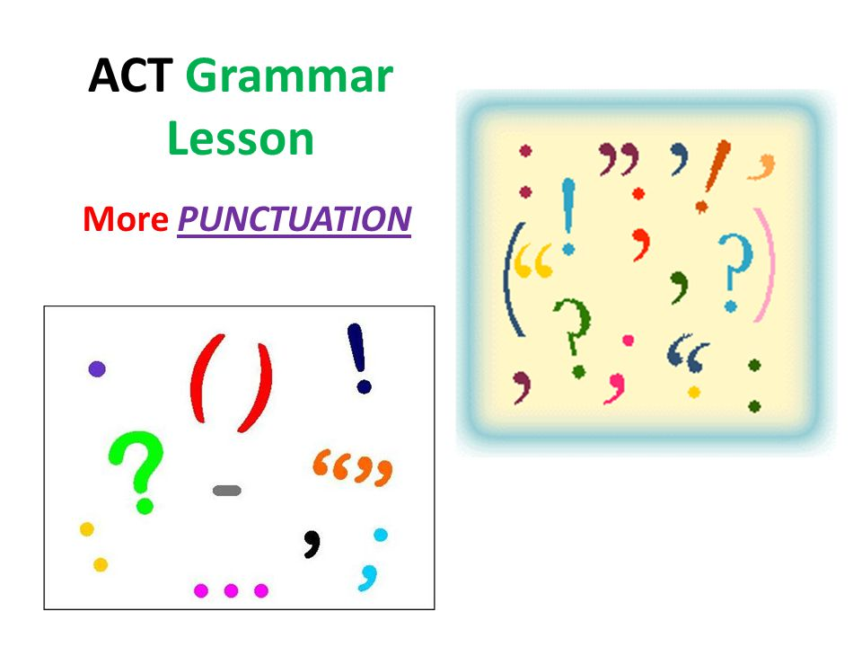 ACT Grammar Lesson More PUNCTUATION