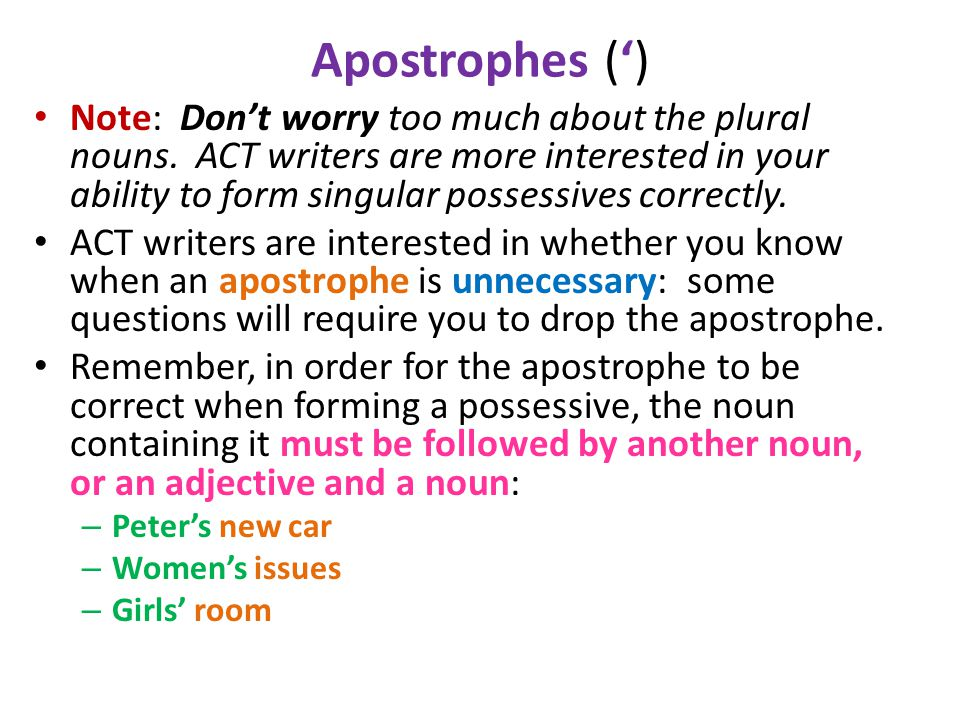 Apostrophes (') Note: Don't worry too much about the plural nouns.