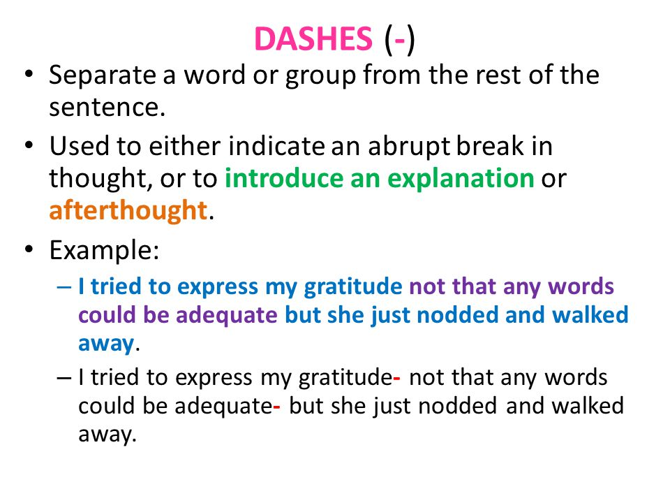 DASHES (-) Separate a word or group from the rest of the sentence.