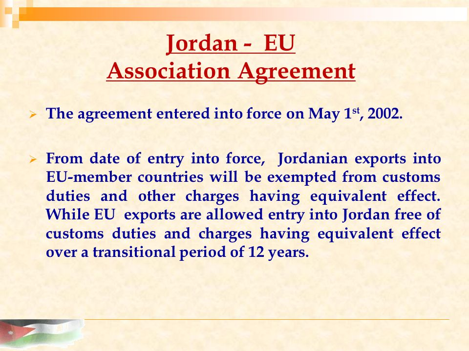 Jordan - EU Association Agreement  The agreement entered into force on May 1 st, 2002.