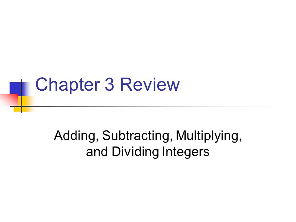 Chapter 3 Review Adding, Subtracting, Multiplying, and Dividing Integers