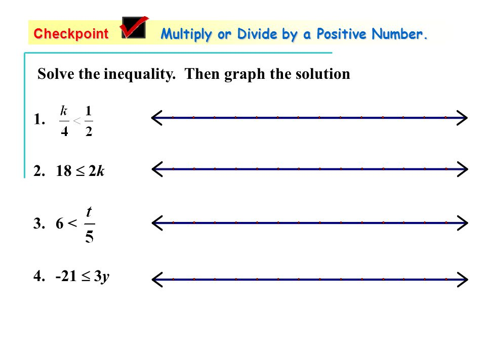 6.2 Solving Inequalities Using Multiplication or Division Goal ...