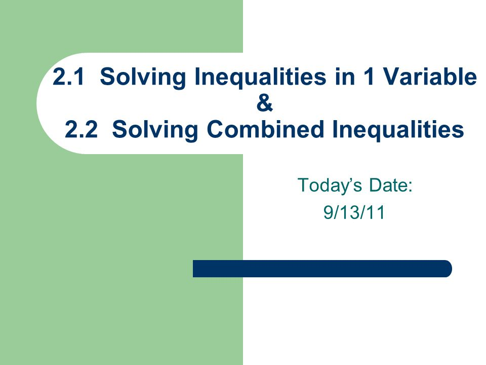 Today's Date: 9/13/ Solving Inequalities in 1 Variable & 2.2 Solving Combined Inequalities