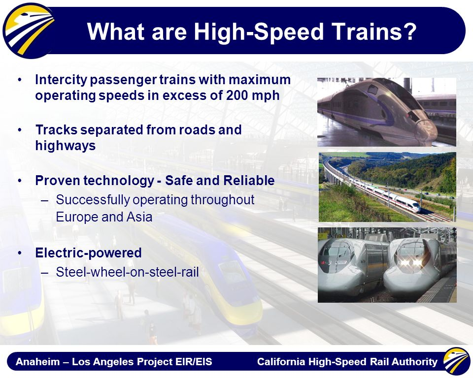 Anaheim – Los Angeles Project EIR/EIS California High-Speed Rail Authority What are High-Speed Trains.