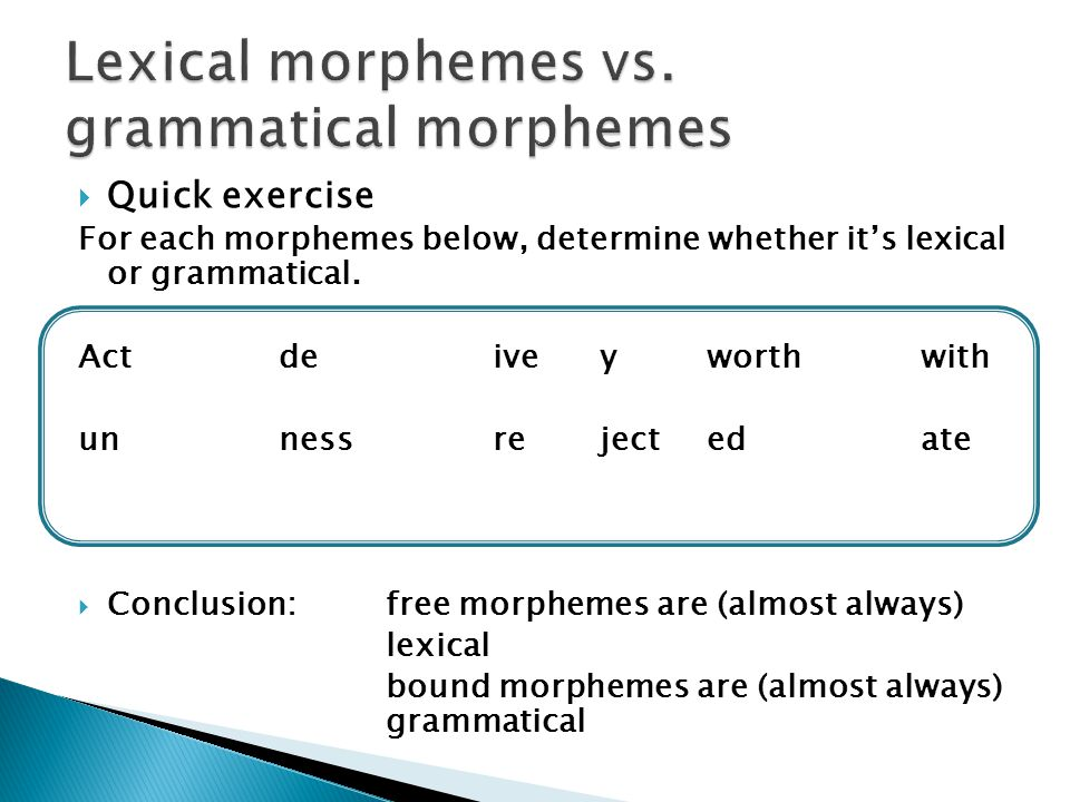 Quick exercise For each morphemes below, determine whether it's lexical or grammatical.