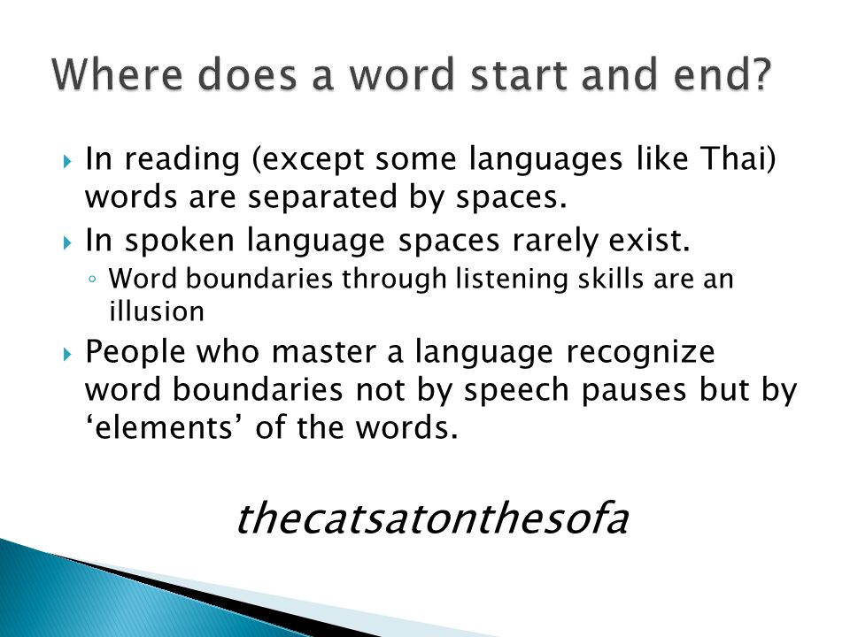  In reading (except some languages like Thai) words are separated by spaces.