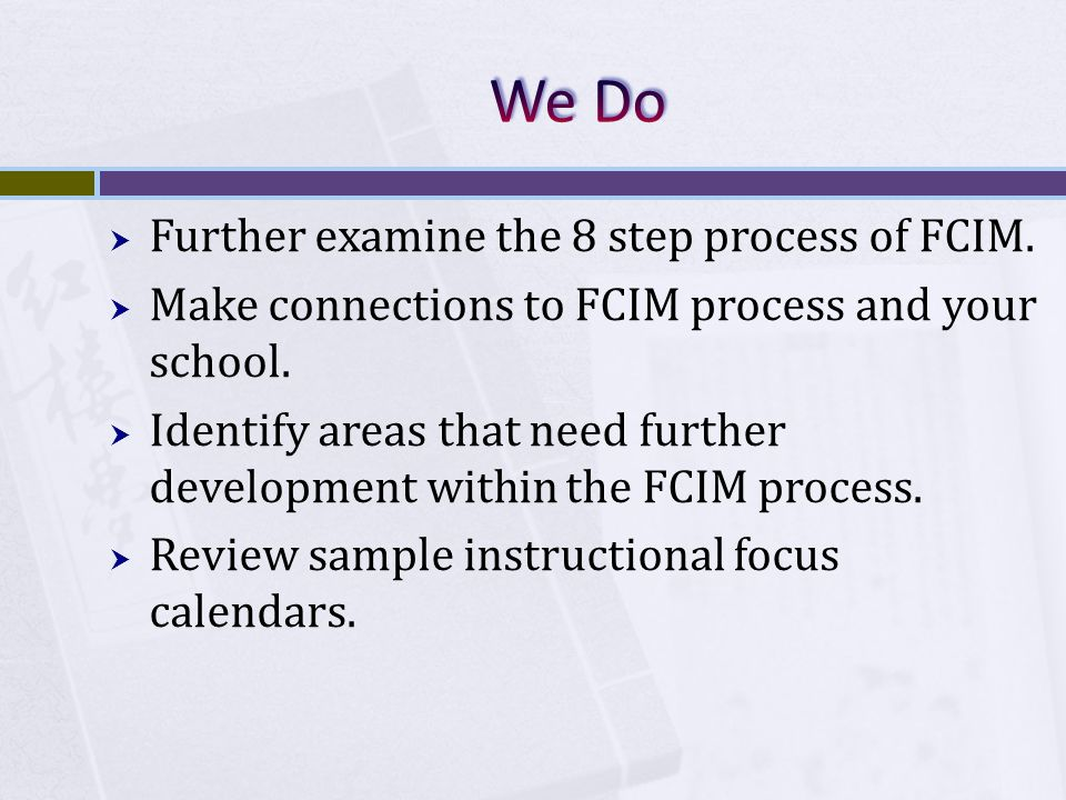  Further examine the 8 step process of FCIM.  Make connections to FCIM process and your school.