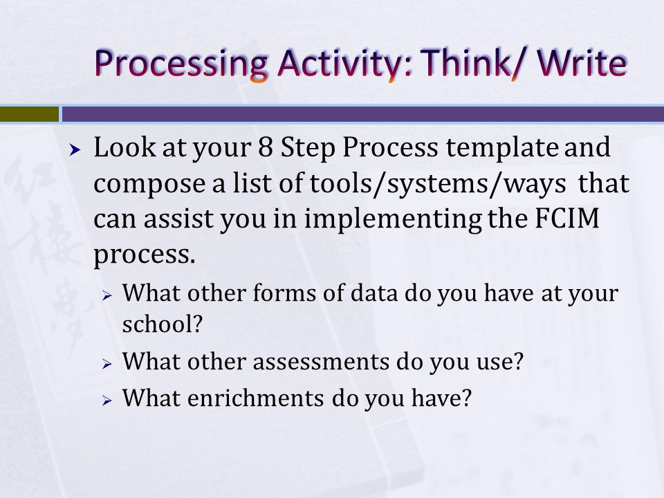 Look at your 8 Step Process template and compose a list of tools/systems/ways that can assist you in implementing the FCIM process.
