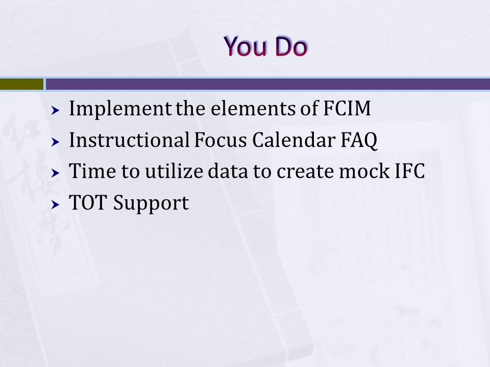  Implement the elements of FCIM  Instructional Focus Calendar FAQ  Time to utilize data to create mock IFC  TOT Support