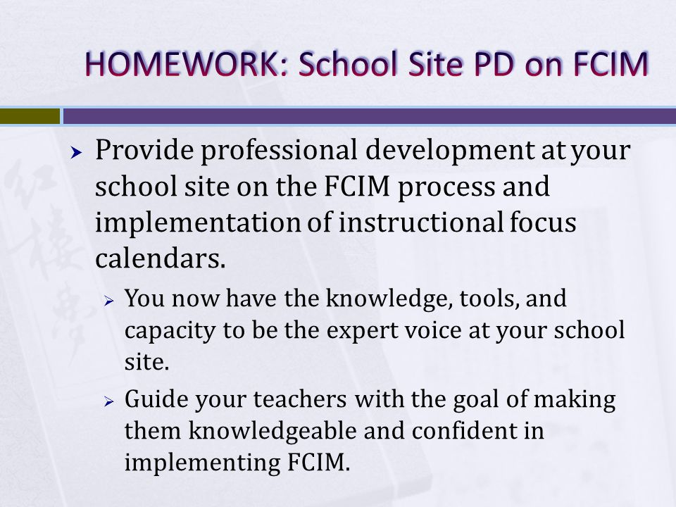  Provide professional development at your school site on the FCIM process and implementation of instructional focus calendars.
