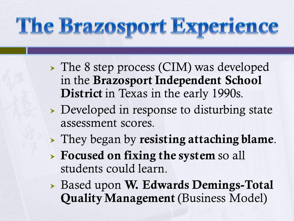  The 8 step process (CIM) was developed in the Brazosport Independent School District in Texas in the early 1990s.