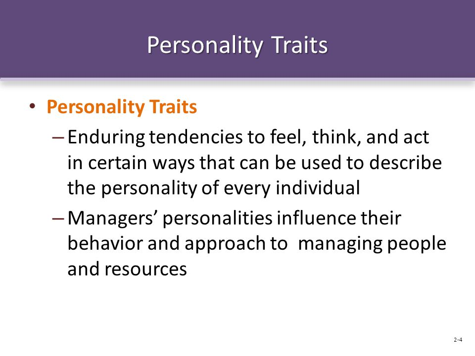 Personality Traits – Enduring tendencies to feel, think, and act in certain ways that can be used to describe the personality of every individual – Ma