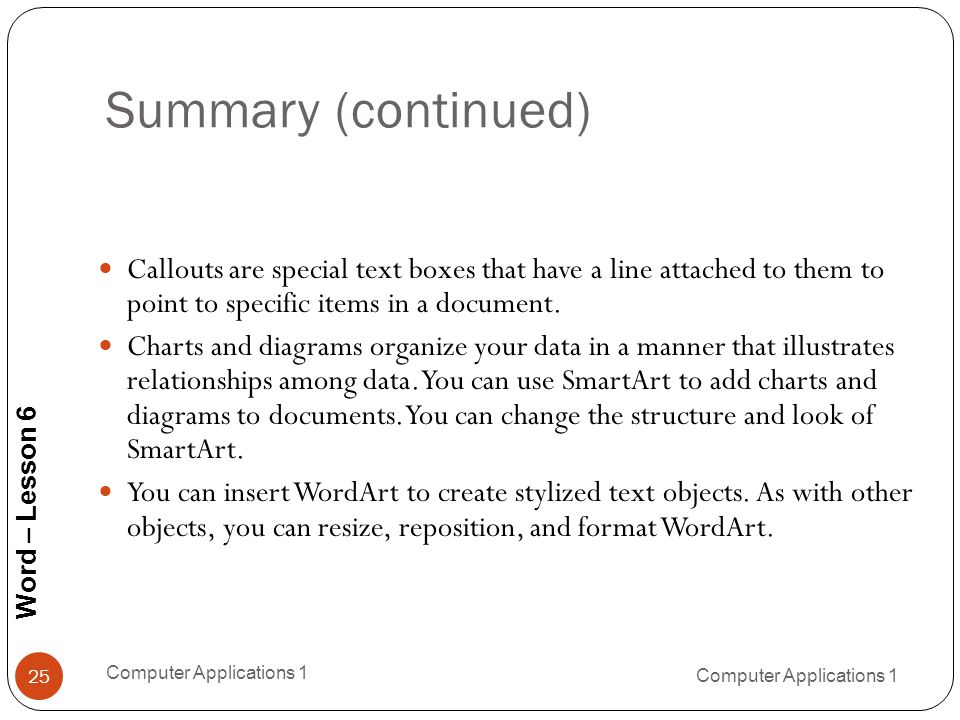 Word – Lesson 6 Summary (continued) 25 Callouts are special text boxes that have a line attached to them to point to specific items in a document.