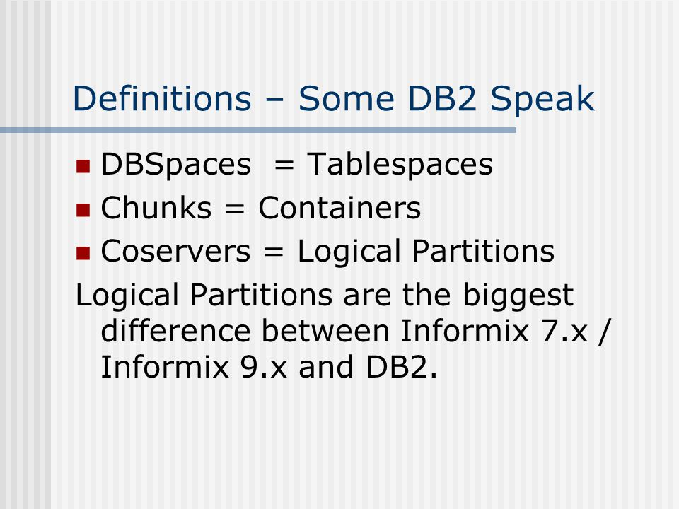 chunks containers coservers logical partitions logical partitions are the biggest difference between informix 7x informix 9x and db2 - Dbschema Informix
