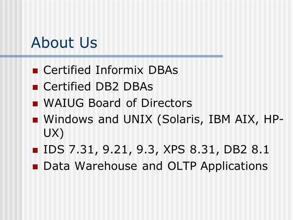 4 about us certified informix dbas certified db2 dbas waiug board of directors windows and unix solaris ibm aix hp ux ids 731 921 93 xps 831 - Dbschema Informix