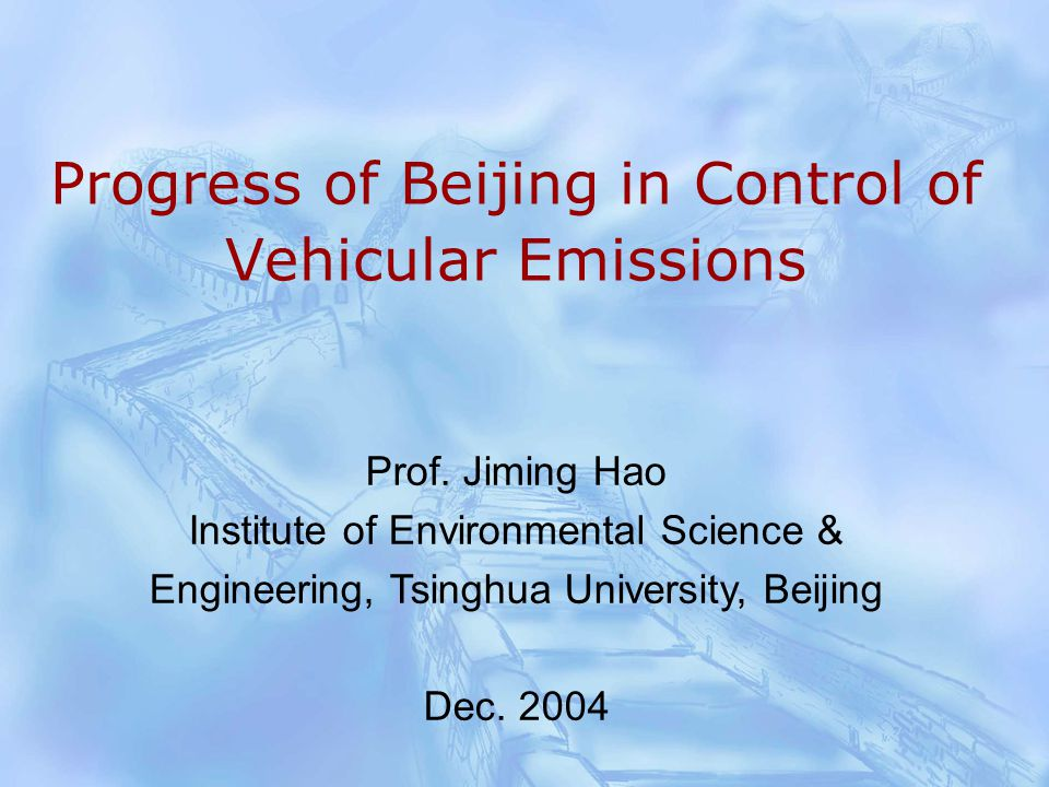 Progress of Beijing in Control of Vehicular Emissions Prof.