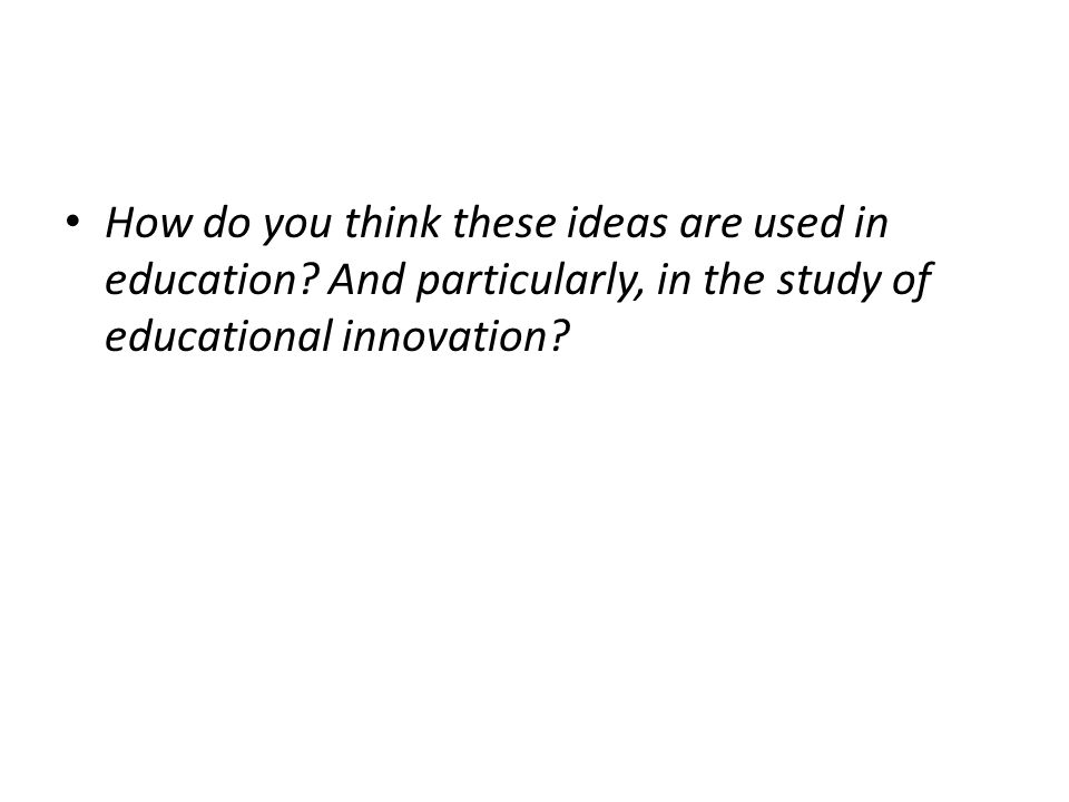 How do you think these ideas are used in education.