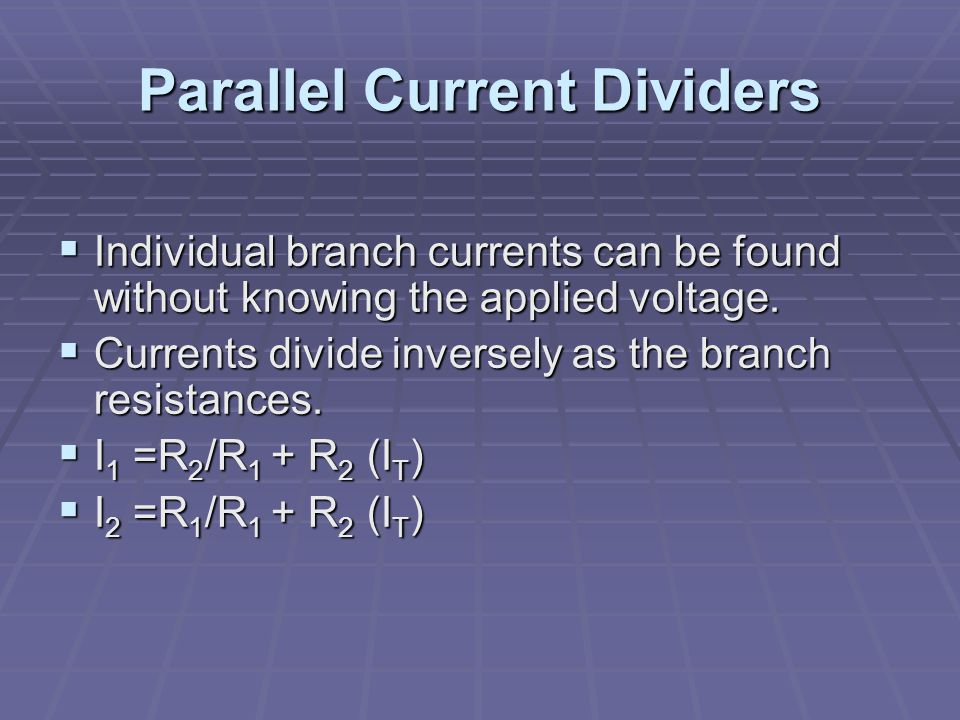 Parallel Current Dividers  Individual branch currents can be found without knowing the applied voltage.