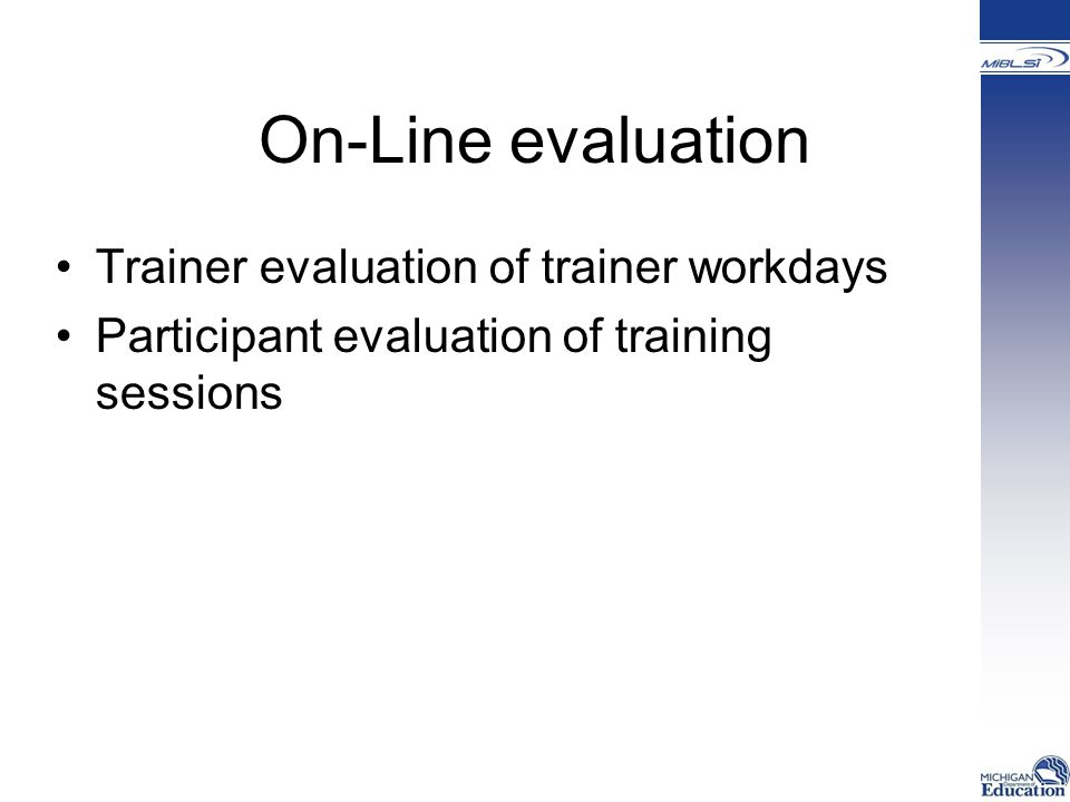 On-Line evaluation Trainer evaluation of trainer workdays Participant evaluation of training sessions