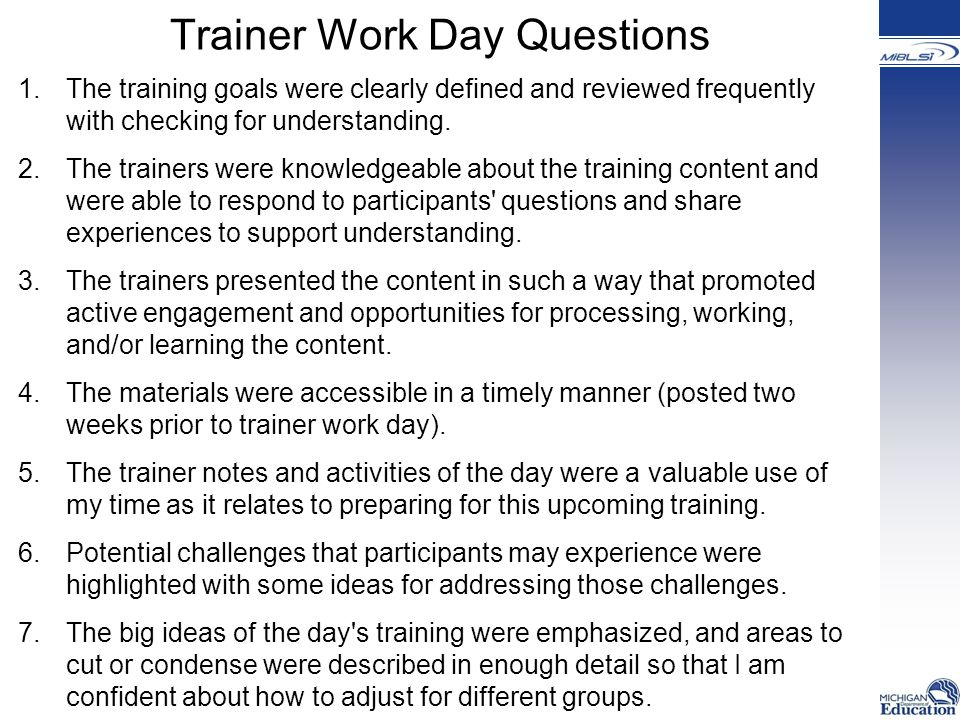 Trainer Work Day Questions 1.The training goals were clearly defined and reviewed frequently with checking for understanding.