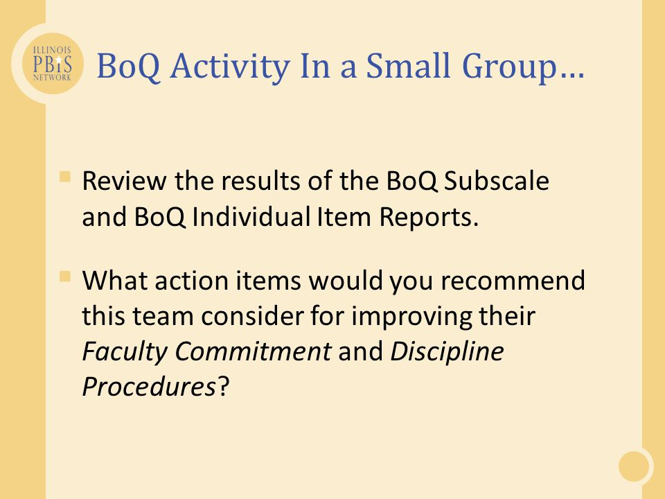 BoQ Activity In a Small Group…  Review the results of the BoQ Subscale and BoQ Individual Item Reports.