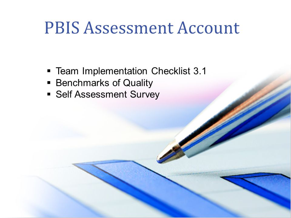 PBIS Assessment Account  Team Implementation Checklist 3.1  Benchmarks of Quality  Self Assessment Survey