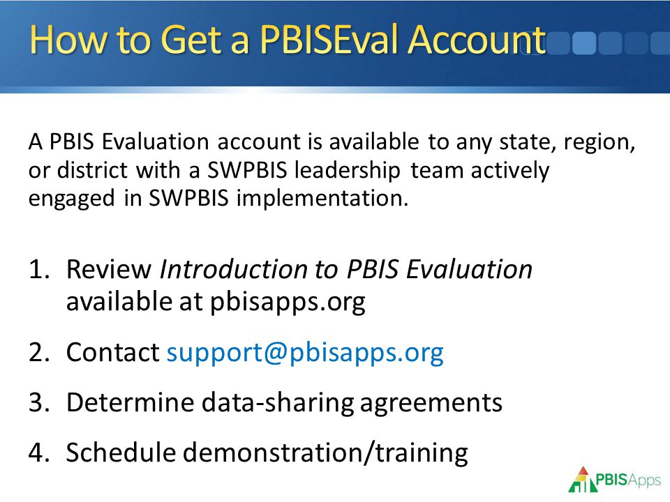 A PBIS Evaluation account is available to any state, region, or district with a SWPBIS leadership team actively engaged in SWPBIS implementation.