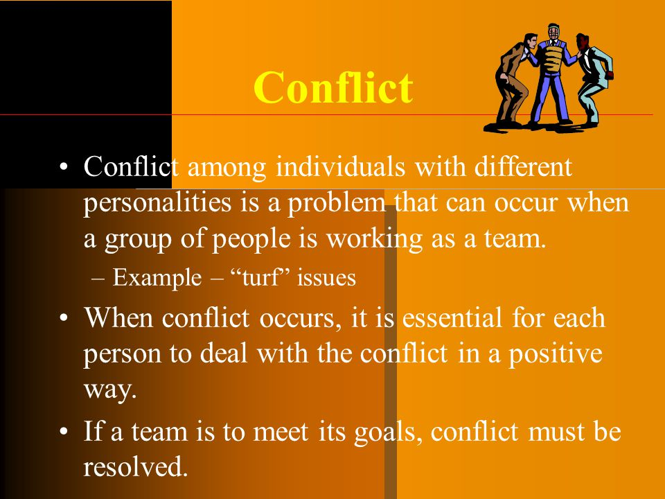 """Conflict Conflict among individuals with different personalities is a problem that can occur when a group of people is working as a team. –Example – """""""