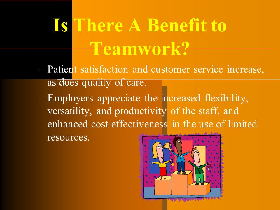 –Patient satisfaction and customer service increase, as does quality of care. –Employers appreciate the increased flexibility, versatility, and produc