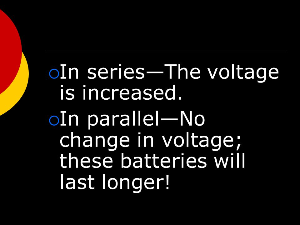  In series—The voltage is increased.
