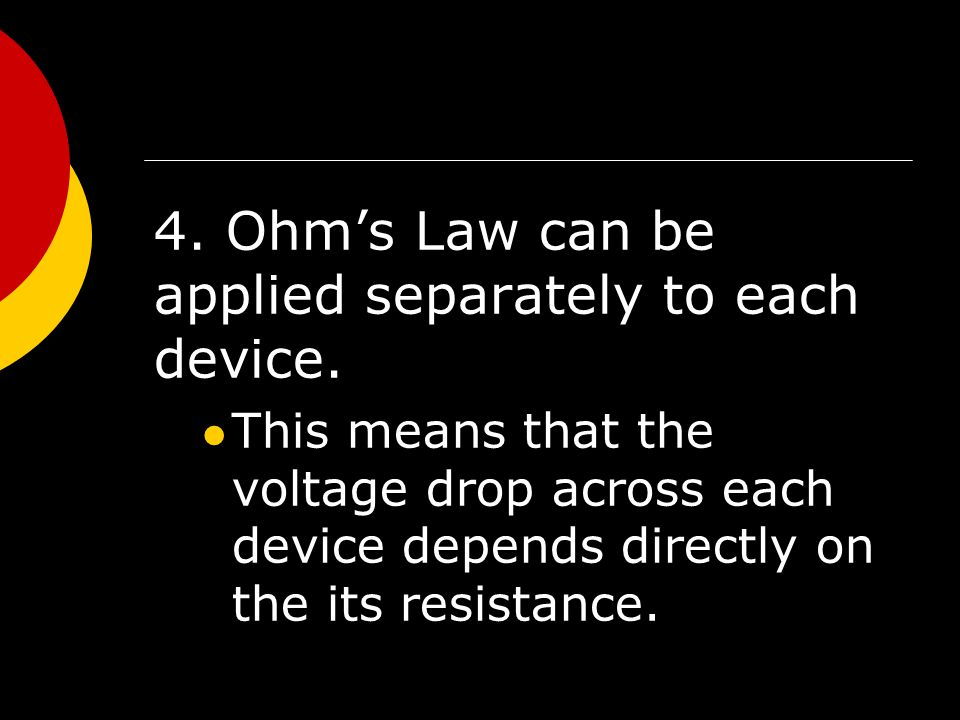 4. Ohm's Law can be applied separately to each device.