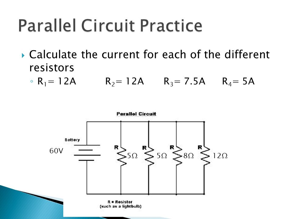  Calculate the current for each of the different resistors ◦ R 1 = 12AR 2 = 12AR 3 = 7.5AR 4 = 5A 5Ω5Ω 8Ω8Ω12Ω5Ω5Ω 60V