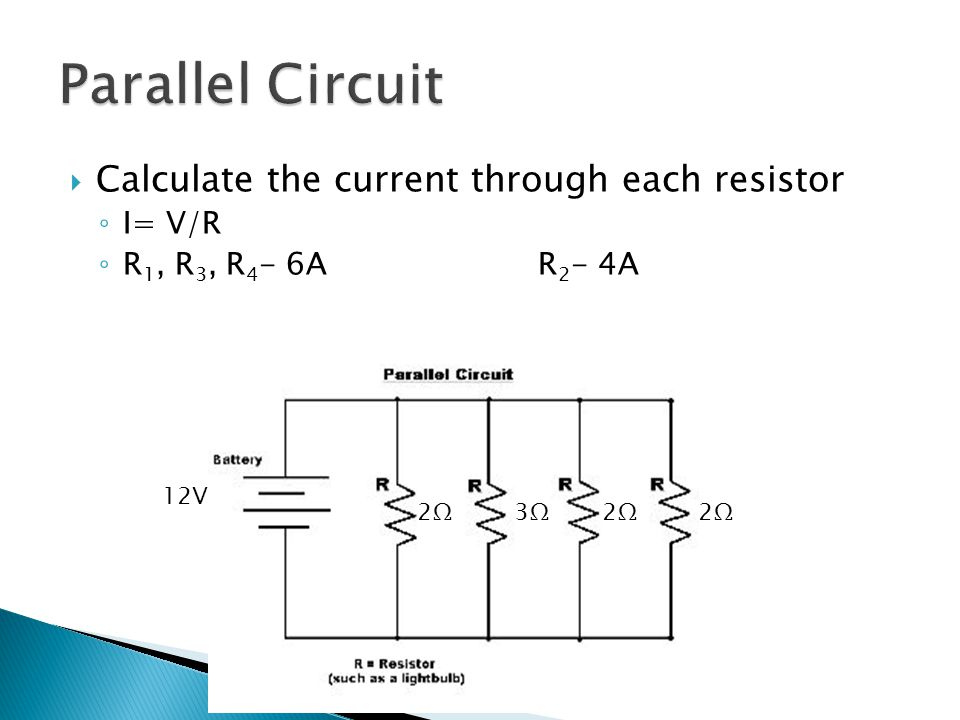  Calculate the current through each resistor ◦ I= V/R ◦ R 1, R 3, R 4 - 6AR 2 - 4A 2Ω2Ω 2Ω2Ω2Ω2Ω3Ω3Ω 12V