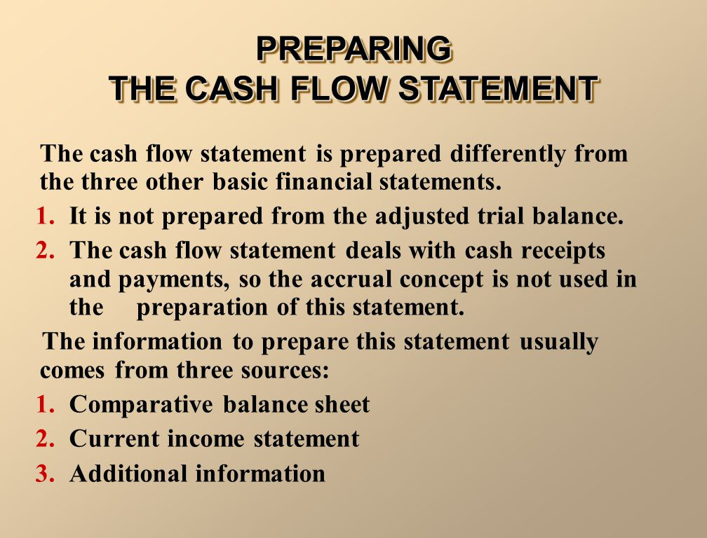 PREPARING THE CASH FLOW STATEMENT The cash flow statement is prepared differently from the three other basic financial statements.