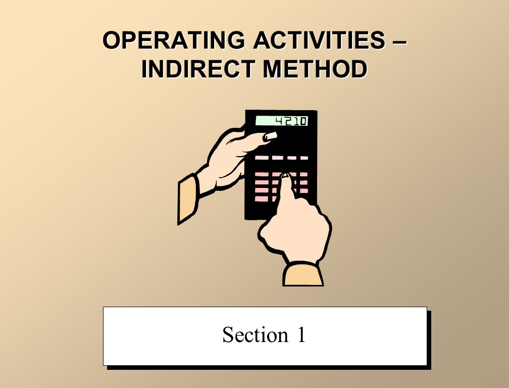 OPERATING ACTIVITIES – INDIRECT METHOD Section 1