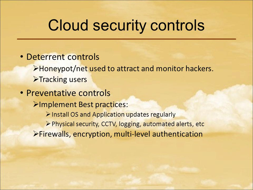 Cloud security controls Deterrent controls  Honeypot/net used to attract and monitor hackers.
