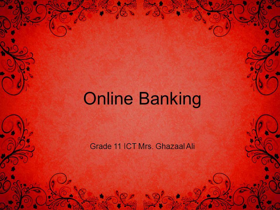 Online Banking Grade 11 ICT Mrs. Ghazaal Ali