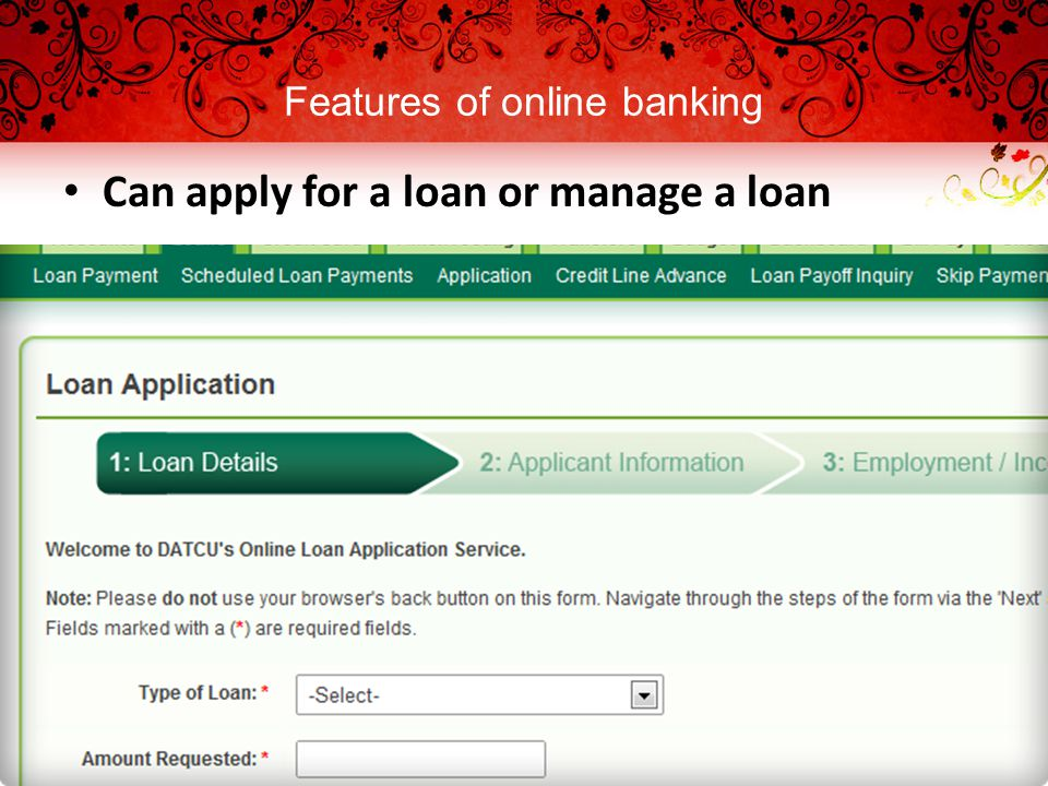 Features of online banking Can apply for a loan or manage a loan