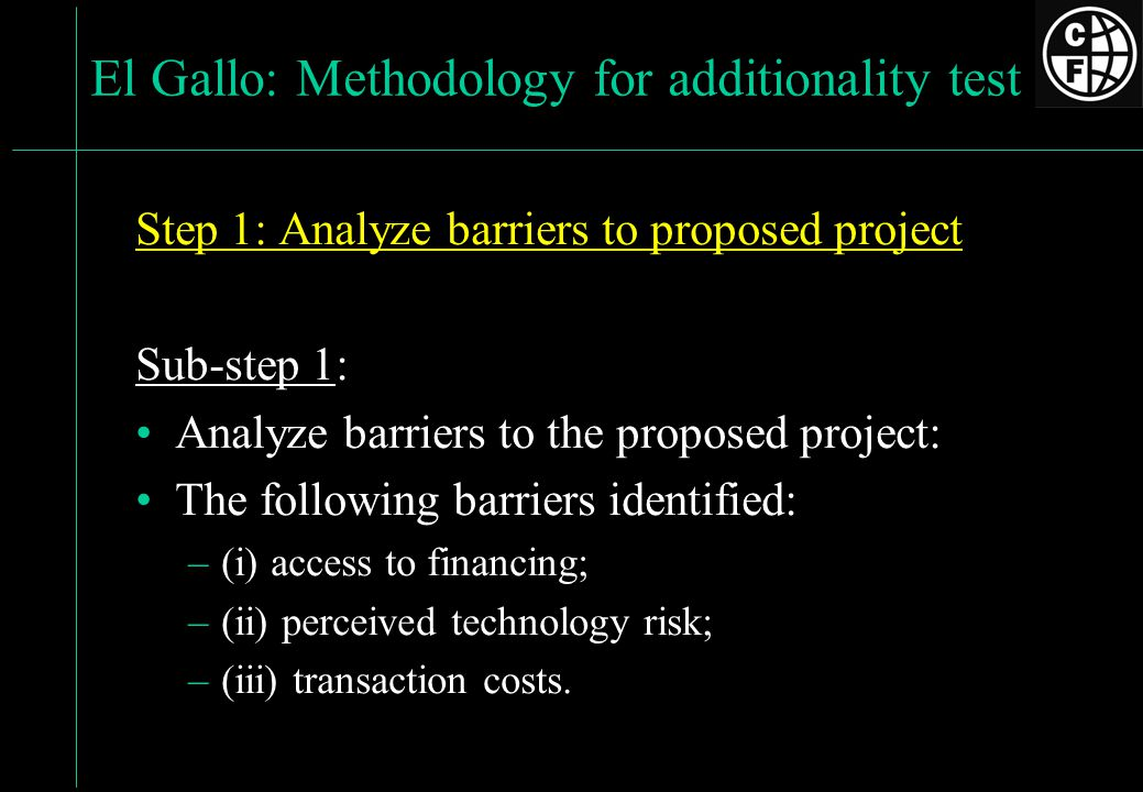 Step 1: Analyze barriers to proposed project Sub-step 1: Analyze barriers to the proposed project: The following barriers identified: –(i) access to financing; –(ii) perceived technology risk; –(iii) transaction costs.