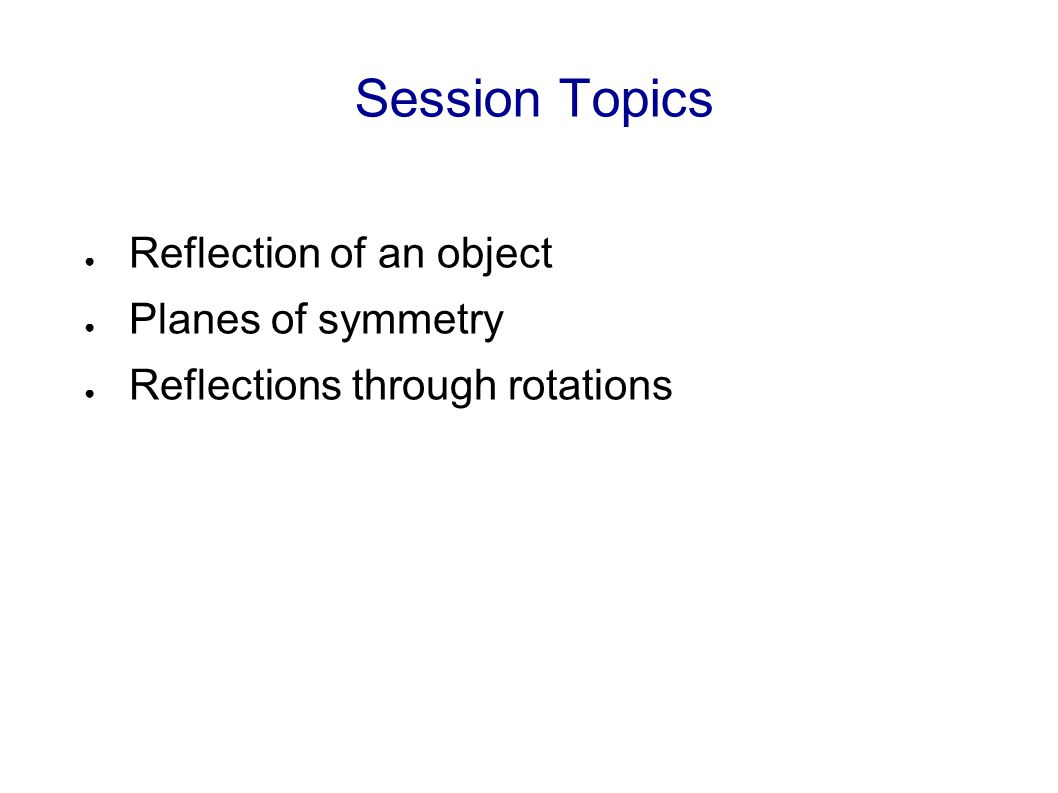 Object Reflections and Symmetry Module 9. Session Topics ...