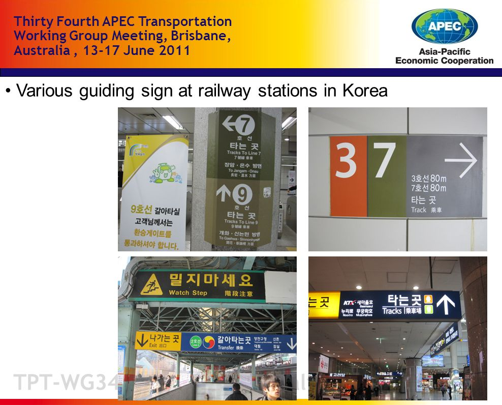 TPT-WG34, Brisbane, Australia Thirty Fourth APEC Transportation Working Group Meeting, Brisbane, Australia, June 2011 Various guiding sign at railway stations in Korea