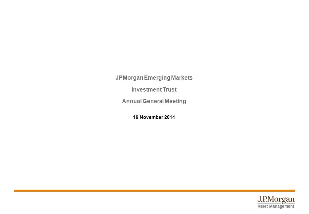 JPMorgan Emerging Markets Investment Trust Annual General Meeting 19 November 2014