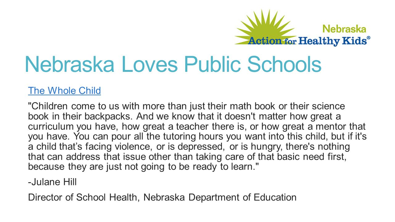 Nebraska Loves Public Schools The Whole Child Children come to us with more than just their math book or their science book in their backpacks.