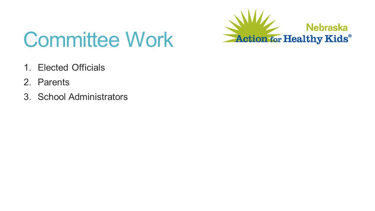 Committee Work 1.Elected Officials 2.Parents 3.School Administrators